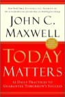 Today Matters: 12 Practices to Guarantee Tomorrow's Success