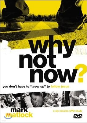 """Why Not Now? Leader's Guide with DVD: You Don't Have to """"Grow Up"""" to Follow Jesus"""