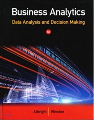 Business Analytics : Data Analysis and Decision Making, 5/E