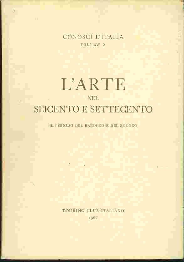 L'ARTE NEL SEICENTO E SETTECENTO - CONOSCI L'ITALIA Volume 10 (1966)