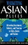 Marketing Asian Places: Attracting Investment, Industry, and Tourism to Cities, States and Nations