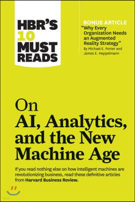 """Hbr's 10 Must Reads on Ai, Analytics, and the New Machine Age (with Bonus Article """"why Every Company Needs an Augmented Reality Strategy"""" by Michael E"""