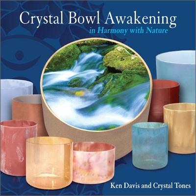 Ken Davis and Crystal Tones - Crystal Bowl Awakening in Harmony with Nature (크리스탈 울림 주발 각성 명상음악)