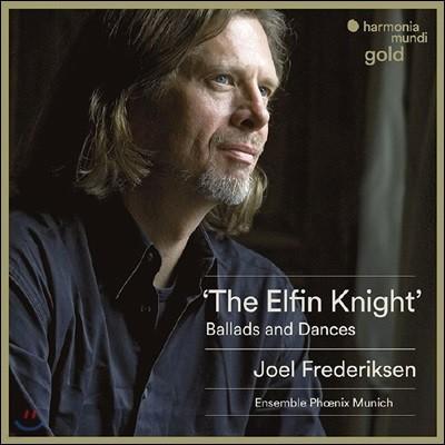 Joel Frederiksen 르네상스 시대의 영국 발라드와 무곡 모음집 (The Elfin Knight - Ballades and Dances)