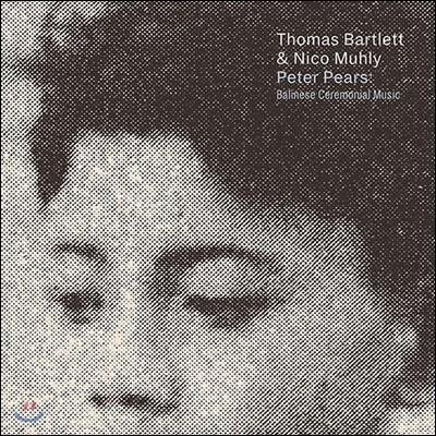 Thomas Bartlett / Nico Muhly - Peter Pears : Balinese Ceremonial Music