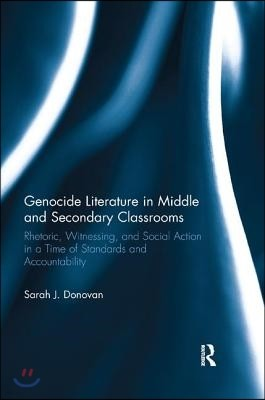 Genocide Literature in Middle and Secondary Classrooms: Rhetoric, Witnessing, and Social Action in a Time of Standards and Accountability