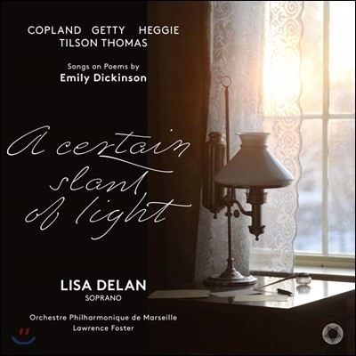 Lisa Delan / Lawrence Foster 한줄기 빛 - 에밀리 디킨슨 시로 부르는 가곡집 (A Certain Slant of Light - Songs on Poems by Emily Dickinson)