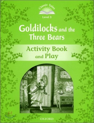 Classic Tales Level 3 : Goldilocks and Three Bears : Activity Book and Play