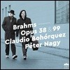 Claudio Bohorquez / Peter Nagy 브람스: 첼로 소나타 Op. 38, 99 (Brahms: Cello Sonatas)