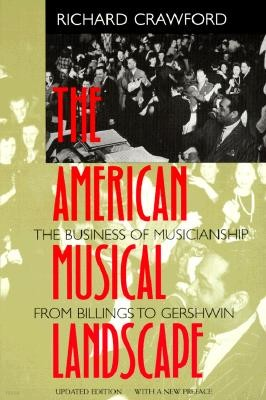 The American Musical Landscape, Volume 8: The Business of Musicianship from Billings to Gershwin, Updated with a New Preface