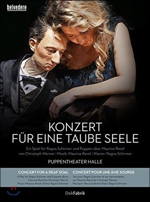 Ragna Schirmer 라벨: 인형극 '들리지 않는 영혼을 위한 콘서트' - 라그나 쉬르머 (Ravel: Konzert Fur Eine Taube Seele) [DVD+CD]