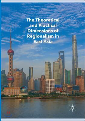 The Theoretical and Practical Dimensions of Regionalism in East Asia