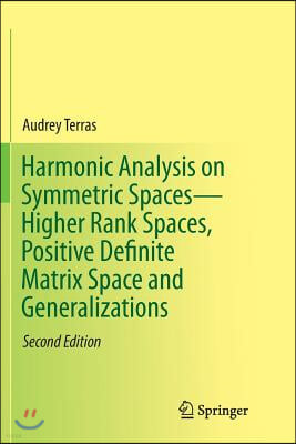 Harmonic Analysis on Symmetric Spaces--Higher Rank Spaces, Positive Definite Matrix Space and Generalizations