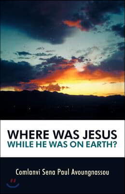 Where Was Jesus While He Was on Earth?