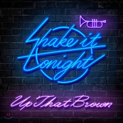 업댓브라운 (Up That Brown) - Shake It Tonight