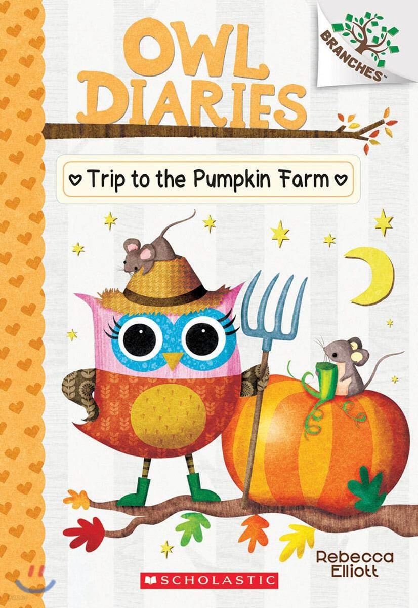 Owl Diaries #11 : The Trip to the Pumpkin Farm