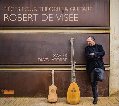 Xavier Diaz-Latorre 로베르 드 비제: 테오르보와 기타를 위한 여섯 곡의 모음곡 (Robert de Visee: Pieces for Theorbo & Guitar)