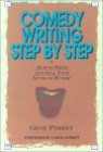 Comedy Writing Step by Step: How to Write and Sell Your Sense of Humor