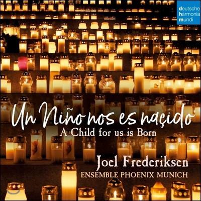 Joel Frederiksen 16~17세기 스페인, 라틴 아메리카 크리스마스 음악집 (A Child for us is born)