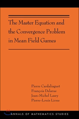 The Master Equation and the Convergence Problem in Mean Field Games: (ams-201)