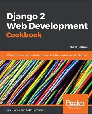 Django 2 Web Development Cookbook, 3/E