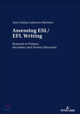 Assessing ESL/EFL Writing; Research in Primary, Secondary and Tertiary Education