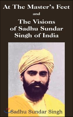 At the Master's Feet and the Visions of Sadhu Sundar Singh o