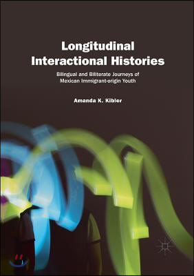 Longitudinal Interactional Histories: Bilingual and Biliterate Journeys of Mexican Immigrant-Origin Youth