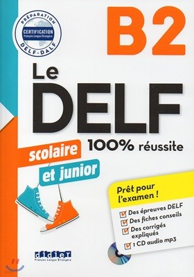 Le Delf Scolaire et Junior B2 100% Reussite (+CD MP3, Corriges)