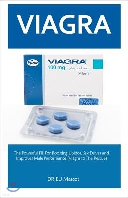Viagra for Men: The Powerful Viagra Pill for Boosting Libidos, Sex Drives and Improves Male Performance (Viagra to the Rescue)