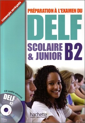 Preparation a L'Examen Du Delf Scolaire ET Junior : Livre B2 & CD