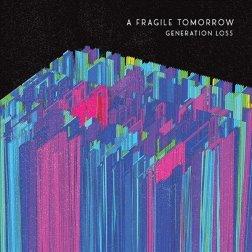 Fragile Tomorrow - Generation Loss