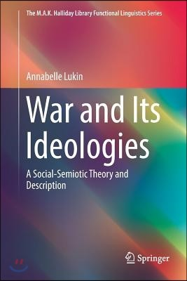 War and Its Ideologies: A Social-Semiotic Theory and Description