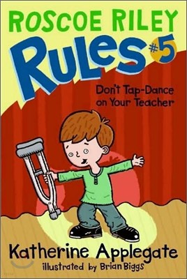 Roscoe Riley Rules #5 : Don`t Tap-Dance on Your Teacher