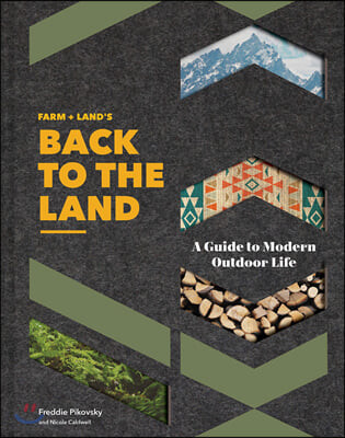 Farm + Land's Back to the Land : A Modern Guide to Outdoor Life