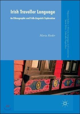 Irish Traveller Language: An Ethnographic and Folk-Linguistic Exploration