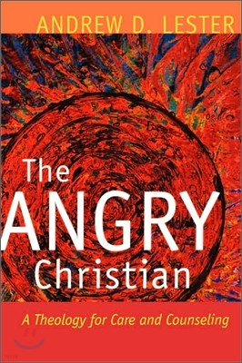 The Angry Christian: A Theology for Care and Counseling