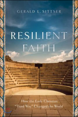 "Resilient Faith: How the Early Christian ""third Way"" Changed the World"