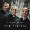 Priests - Then Sings My Soul: The Best Of The Priests