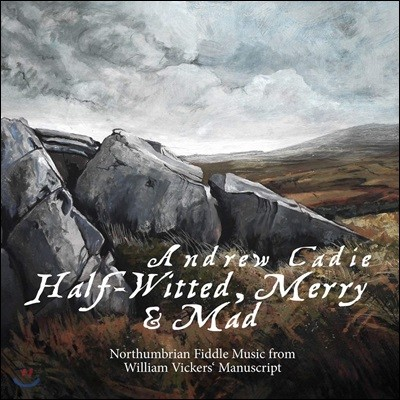 Andrew Cadie 피들로 연주하는 노섬벌랜드주 음악 (Half-Witted, Merry and Mad)