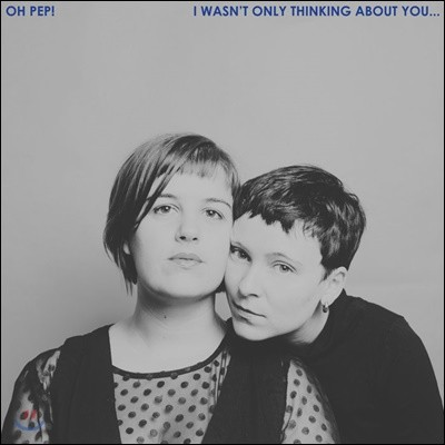 Oh Pep! (오 펩!) - I Wasn't Only Thinking About You 정규 2집 [LP]