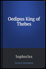Oedipus King of Thebes / Translated into English Rhyming Verse with Explanatory Notes
