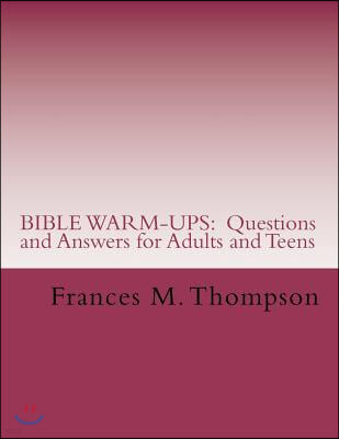 Bible Warm-Ups: Questions and Answers for Adults and Teens