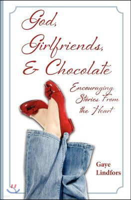 God, Girlfriends, & Chocolate: Encouraging Stories From the Heart