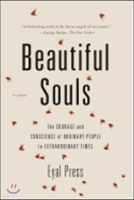 Beautiful Souls: The Courage and Conscience of Ordinary People in Extraordinary Times