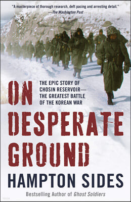 On Desperate Ground: The Epic Story of Chosin Reservoir--The Greatest Battle of the Korean War
