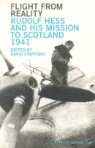Flight from Reality: Rudolf Hess and His Mission to Scotland, 1941