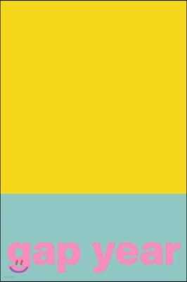 Gap Year: Lined Notebook for Planning, Researching and Journaling Your Life Between High School and College with Cute Colorful Cover Design in Yellow and Blue