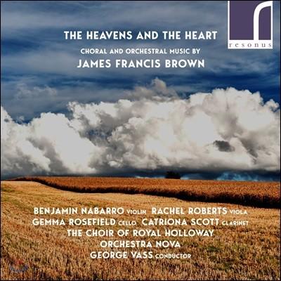 제임스 프렌시스 브라운: 합창음악,  관현악 작품집 (James Francis Brown: The Heavens and the Heart)