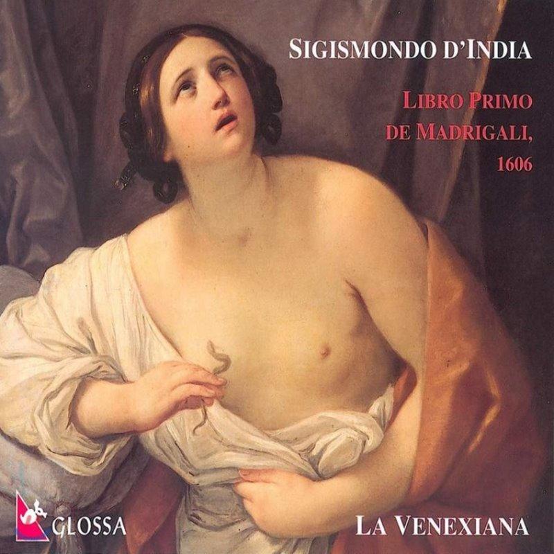 La Venexiana 지지스몬도 딘디아: 1606년판 마드리갈집 1권 (Sigismondo D'India: Il Primo Libro Di Madrigali)